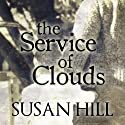 The Service of Clouds (       UNABRIDGED) by Susan Hill Narrated by Matt Addis, Rachel Atkins