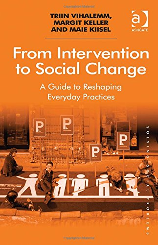 From Intervention to Social Change: A Guide to Reshaping Everyday Practices (Solving Social Problems)