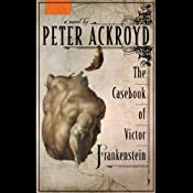 The Casebook of Victor Frankenstein | [Peter Ackroyd]