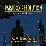 Paradox Resolution: A Spider Webb Novel, Book 2 | K. A. Bedford