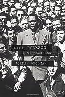 Paul Robeson: A Watched Man by Jordan Goodman