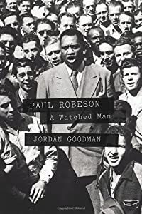 Paul Robeson: A Watched Man by Jordan Goodman