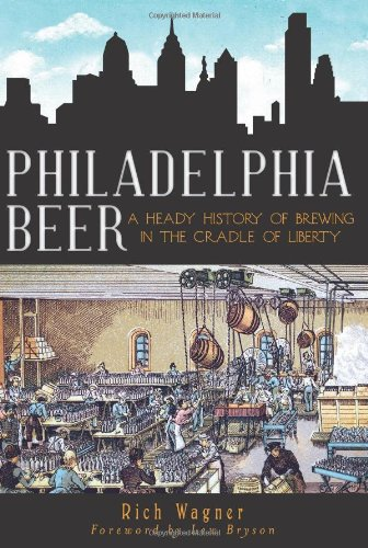 Philadelphia Beer: A Heady History of Brewing in the Cradle of Liberty (PA) (The History Press) by The History Press