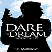 Dare to Dream: Agent Max, Book 1 (       UNABRIDGED) by T.D. Maxgrove Narrated by Christopher James Young