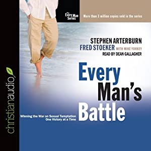 Every Man's Battle: Winning the War on Sexual Temptation One Victory at a Time | [Stephen Arterburn, Fred Stoeker]