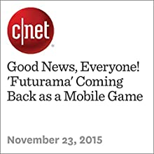 Good News, Everyone! 'Futurama' Coming Back as a Mobile Game (       UNABRIDGED) by Anthony Domanico Narrated by Rex Anderson