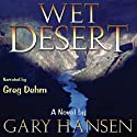 Wet Desert: A Novel (       UNABRIDGED) by Gary Hansen Narrated by Greg Dehm