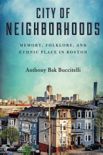 City of Neighborhoods: Memory, Folklore, and Ethnic Place in Boston (Folklore Stud in a Multicultural World)