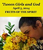 Tween Girls and God -- Fruits of the Spirit