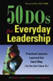 50 DOs for Everyday Leadership: Practical Lessons Learned the Hard Way (So You Dont Have To)