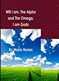 img - for Will - I am the Alpha and the Omega. I am God!: From the Statements of Yehoshua Ben Pandirah, the Great Master of the Great White Fraternity The creator is God. I am is the verb of God in us. book / textbook / text book
