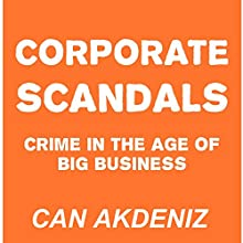 Corporate Scandals: Crime in the Age of Big Business (       UNABRIDGED) by Can Akdeniz Narrated by David Williams