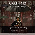 Superior Saturday: Keys to the Kingdom, Book 6 (       UNABRIDGED) by Garth Nix Narrated by Allan Corduner