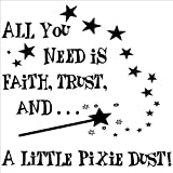 All You Need Is Faith, Trust, And A Little Pixie Dust vinyl lettering wall sayings quotes art decals