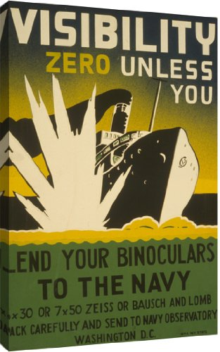 Visibility Zero Unless You Lend Your Binoculars To The Navy 6 X 30 Or 7 X 50 Zeiss Or Bausch And Lomb : Pack Carefully And Send To Navy Observatory Washington D.C. By Unknown Vintage - 25-In X 39-In Giclée Art Print