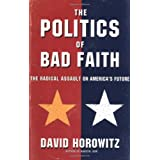 "The Politics of Bad Faith: The Radical Assault on America's Futurevon ""David Horowitz"""