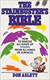 Stainbuster's Bible: How to Remove All Kinds of Stains from All Kinds of Surfaces (0852239963) by DON ASLETT