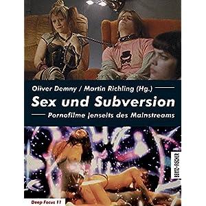 Sex und Subversion: Pornofilme jenseits des Mainstreams (Deep Focus)