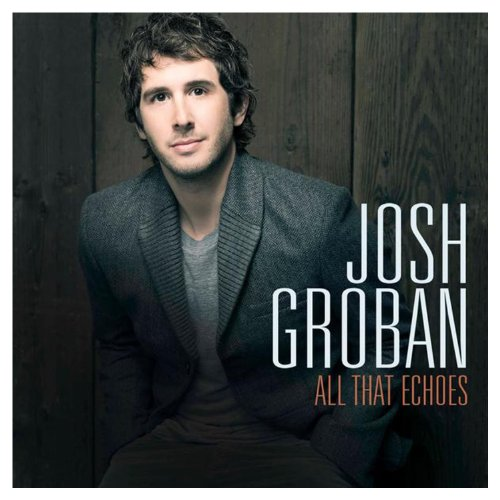 Josh Groban-All That Echoes-Deluxe Edition-CD-FLAC-2013-PERFECT Download