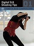 Digital SLR Shooting Tips (Camera Bag Companions)