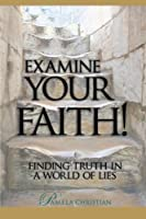 Examine Your Faith!: Finding Truth in a World of Lies