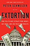 Extortion: How Politicians Extract Yo...