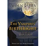 The Vampires' Birthright (Dying of the Dark Vampires  Book 2) ~ Aiden James
