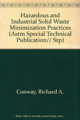 Hazardous and Industrial Solid Waste Minimization Practices (Astm Special Technical Publication// Stp)