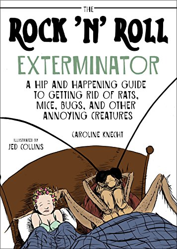 The Rock 'N' Roll Exterminator: A Hip and Happening Guide to Getting Rid of Rats, Mice, Bugs, and Other Annoying Creatures [Knecht, Caroline] (Tapa Blanda)