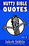 Nutty Bible Quotes - black & white version: Satire on the best selling book of all time, exposing crazy verses you wont hear in church. Fun and ... exciting debate. (Black and white) (Volume 1)