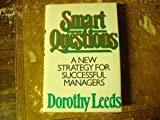 Smart Questions: A New Strategy for Successful Managers (0070369968) by Leeds, Dorothy