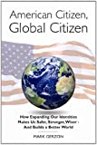 img - for American Citizen, Global Citizen: How Expanding Our Identities Makes Us Safer, Stronger, Wiser - And Builds a Better World book / textbook / text book