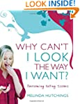 Why Can't I Look the Way I Want?: Ove...