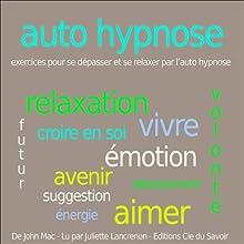 Autohypnose - exercices pour se relaxer et se dépasser par l'autohypnose   Livre audio Auteur(s) : John Mac Narrateur(s) : Juliette Lancrenon