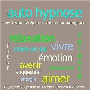 Autohypnose - exercices pour se relaxer et se dépasser par l'autohypnose Audiobook