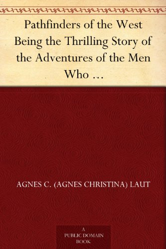 pathfinders-of-the-west-being-the-thrilling-story-of-the-adventures-of-the-men-who-discovered-the-gr