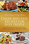 Cheap and Easy Recipes for Busy People (Busy People Cookbooks Collection Featuring Delicious Recipes)