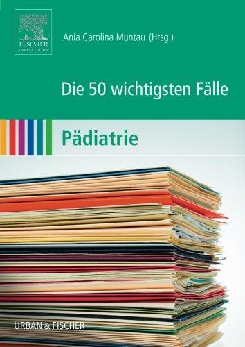 Die 50 wichtigsten Fälle Pädiatrie (German Edition)