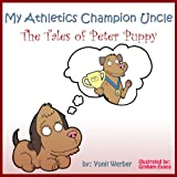 Childrens book: My Uncle, The Champion Athlete - The tales of Peter Puppy (funny bedtime story collection)