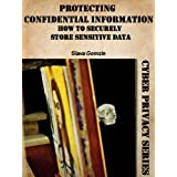 Protecting Confidential Information: How to Securely Store Sensitive Data (Cyber Privacy Series Book 2) ~ Slava Gomzin