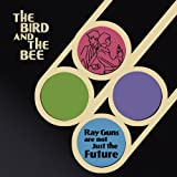 【CD】『Ray Guns Are Not Just The Future』 the bird and the bee