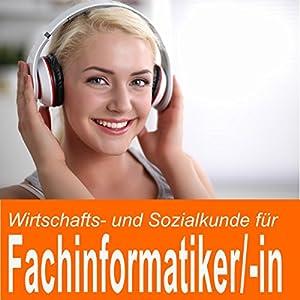 Wirtschafts- und Sozialkunde für Fachinformatiker / Fachinformatikerin Hörbuch