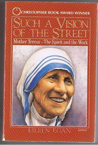 Such a Vision of the Street: Mother Teresa, the Spirit and the Work