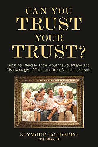 Can You Trust Your Trust?: What You Need to Know about the Advantages and Disadvantages of Trusts and Trust Compliance Issues PDF