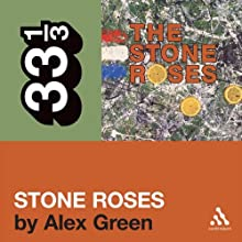 The Stone Roses' 'The Stone Roses' (33 1/3 Series) Audiobook by Alex Green Narrated by Fred Berman