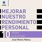 Mejorar nuestro rendimiento personal: 10 ideas prácticas [Improve Your Personal Performance: 10 Practical Ideas] Audiobook by José María Mateu Narrated by Alfonso Sales