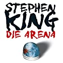 Die Arena: Under the Dome (       UNABRIDGED) by Stephen King Narrated by David Nathan