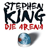 Die Arena: Under the Dome | [Stephen King]