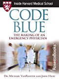 Code Blue: The Making of an Emergency Physician (Harvard Medical School Guides)