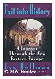img - for Exit into History: A Journey Through the New Eastern Europe book / textbook / text book